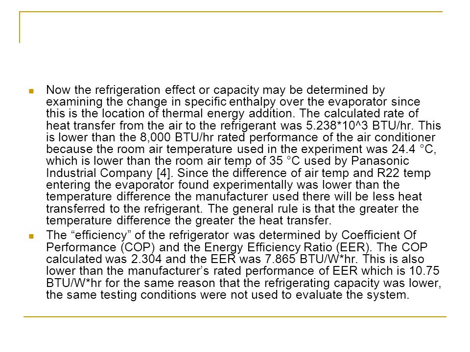 Now the refrigeration effect or capacity may be determined by examining the change in specific enthalpy over the evaporator since this is the location