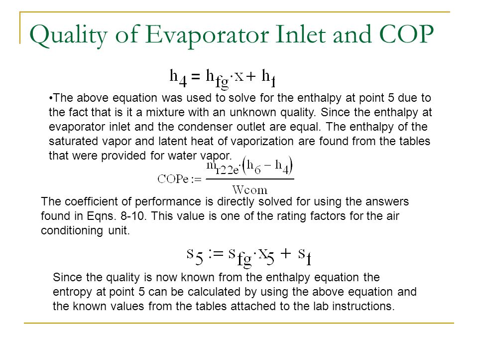 Quality of Evaporator Inlet and COP Since the quality is now known from the enthalpy equation the entropy at point 5 can be calculated by using the ab