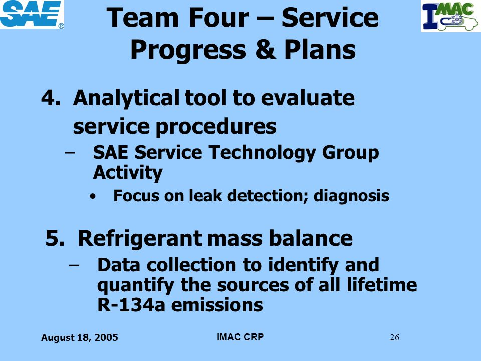 August 18, 2005IMAC CRP26 Team Four – Service Progress & Plans 4.Analytical tool to evaluate service procedures –SAE Service Technology Group Activity