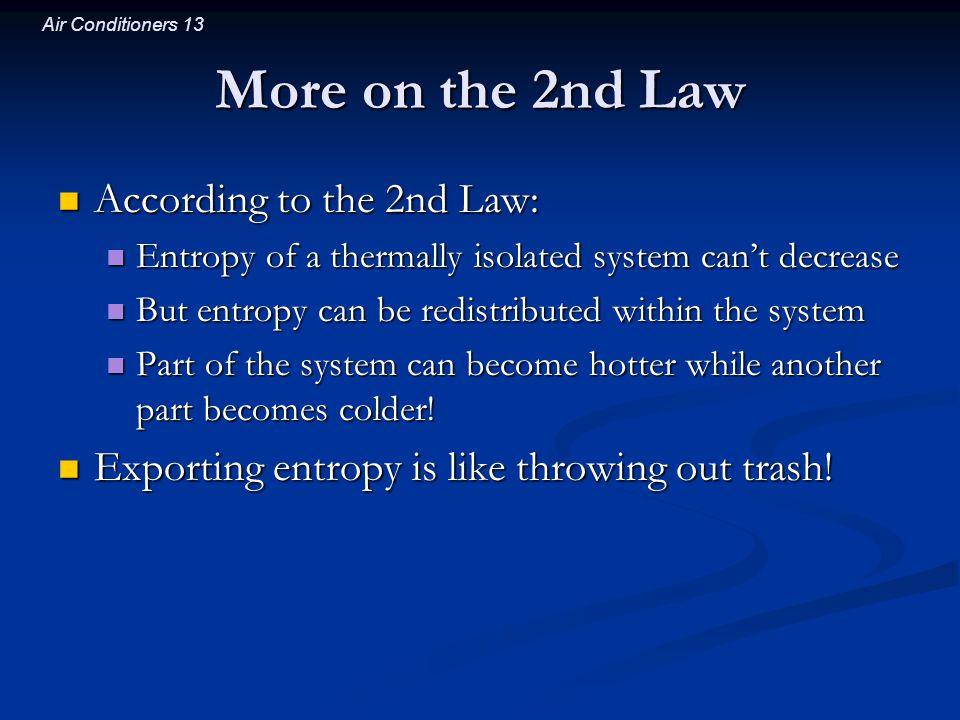 Air Conditioners 13 More on the 2nd Law According to the 2nd Law: According to the 2nd Law: Entropy of a thermally isolated system cant decrease Entro
