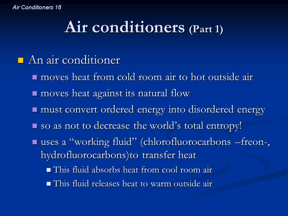 Air Conditioners 18 Air conditioners (Part 1) An air conditioner An air conditioner moves heat from cold room air to hot outside air moves heat from c