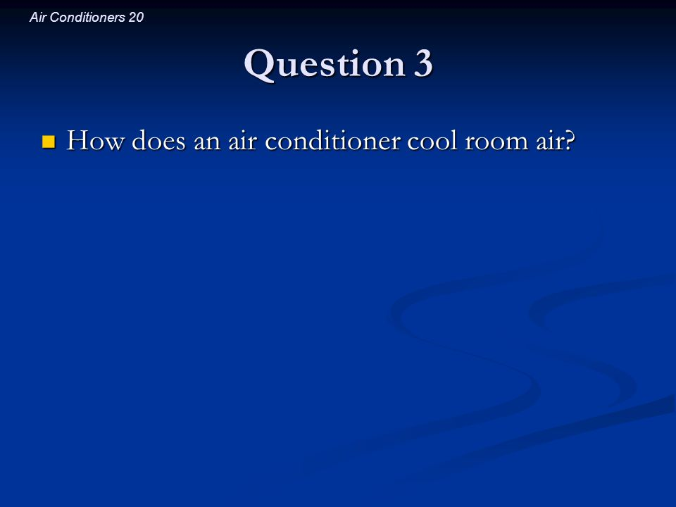 Air Conditioners 20 Question 3 How does an air conditioner cool room air? How does an air conditioner cool room air?