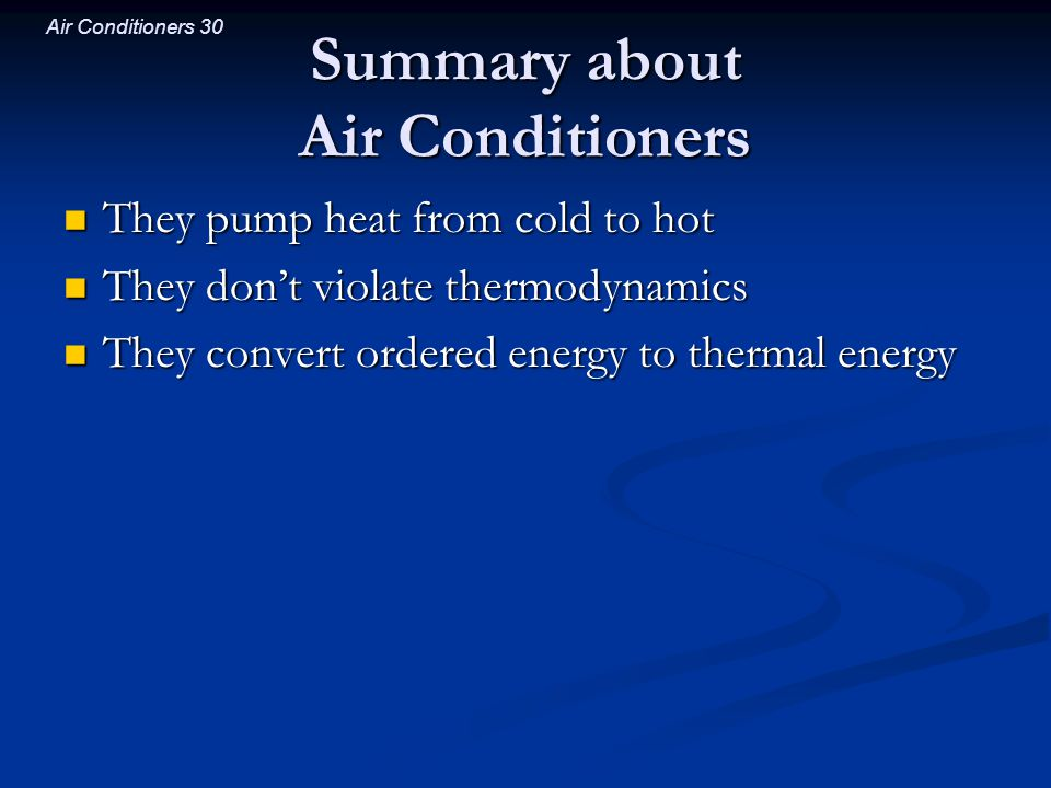 Air Conditioners 30 Summary about Air Conditioners They pump heat from cold to hot They pump heat from cold to hot They dont violate thermodynamics Th