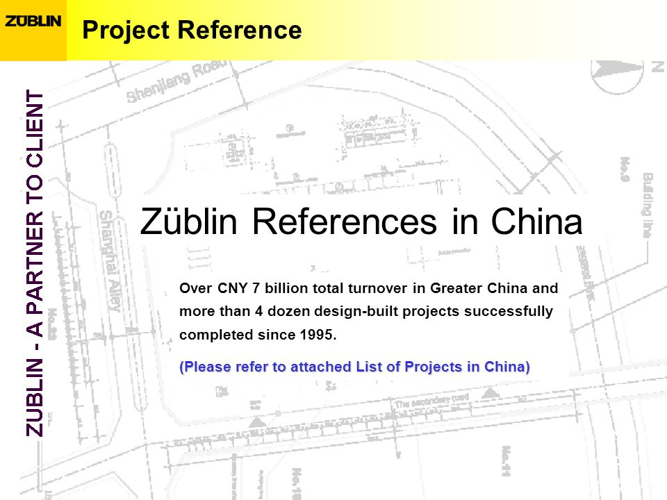 Project Reference Züblin References in China Over CNY 7 billion total turnover in Greater China and more than 4 dozen design-built projects successful