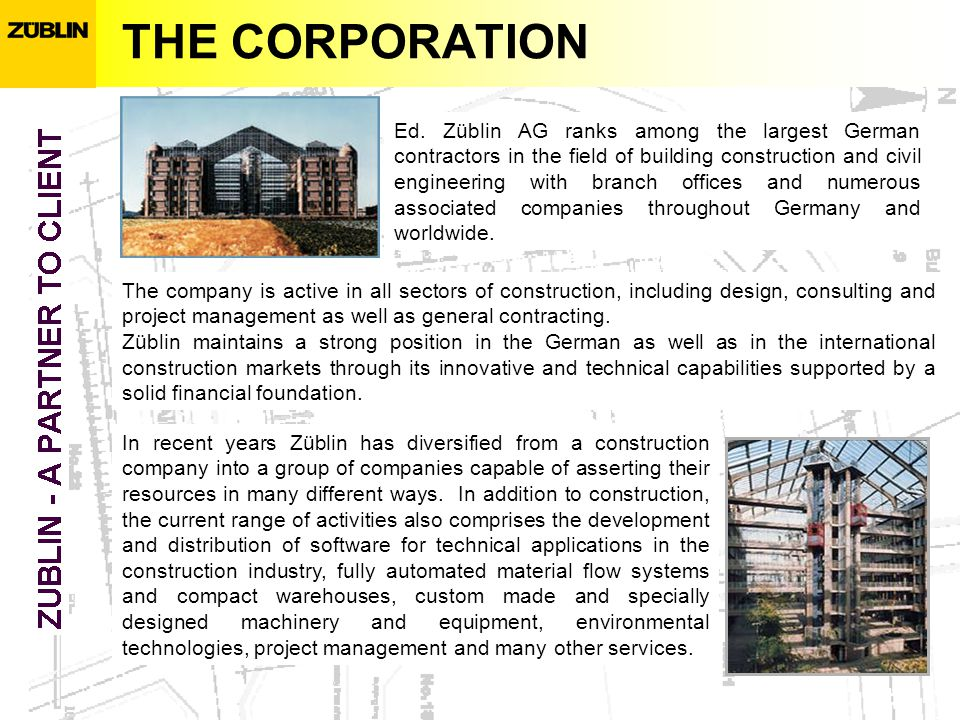 THE CORPORATION Ed. Züblin AG ranks among the largest German contractors in the field of building construction and civil engineering with branch offic