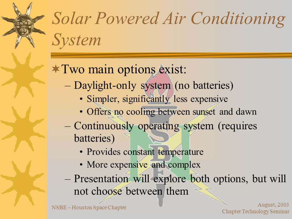 August, 2003 Chapter Technology Seminar NSBE – Houston Space Chapter Solar Powered Air Conditioning System Daylight-only Configuration