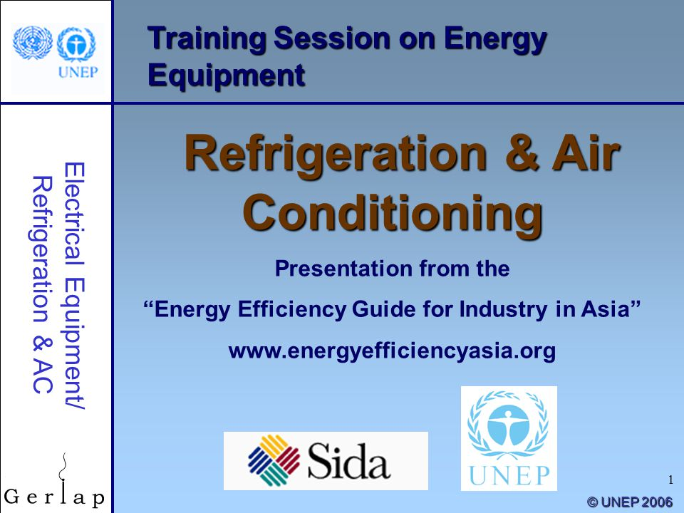 1 Training Session on Energy Equipment Refrigeration & Air Conditioning Presentation from the Energy Efficiency Guide for Industry in Asia www.energye