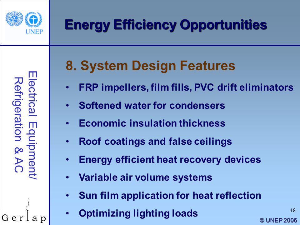 48 © UNEP 2006 Energy Efficiency Opportunities FRP impellers, film fills, PVC drift eliminators Softened water for condensers Economic insulation thic