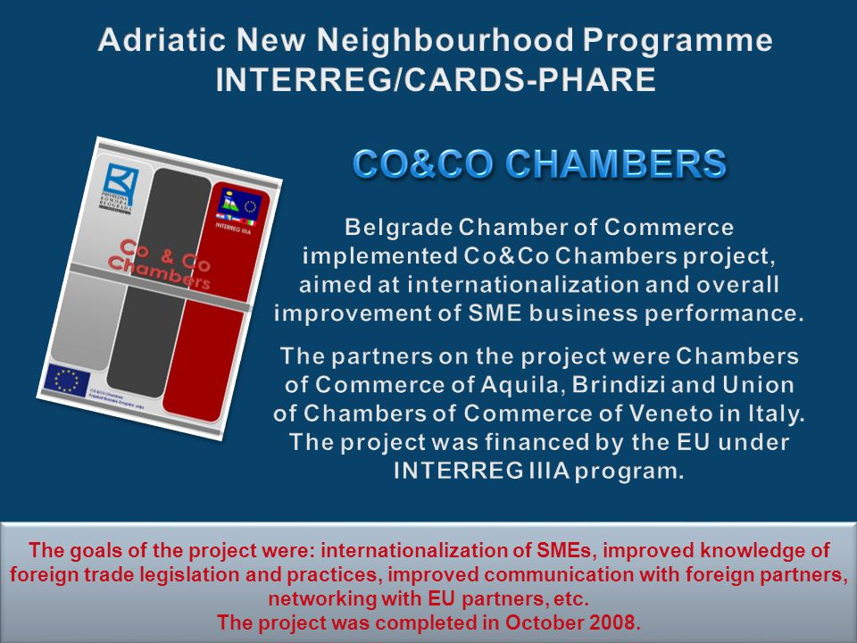 The goals of the project were: internationalization of SMEs, improved knowledge of foreign trade legislation and practices, improved communication with foreign partners, networking with EU partners, etc.