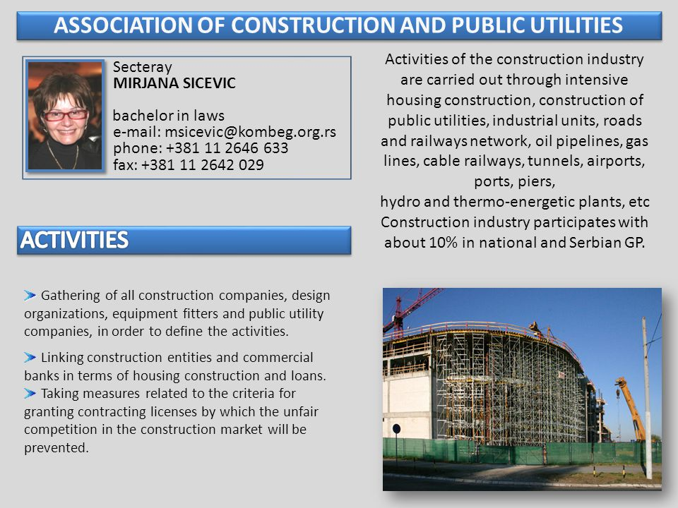 Activities of the construction industry are carried out through intensive housing construction, construction of public utilities, industrial units, roads and railways network, oil pipelines, gas lines, cable railways, tunnels, airports, ports, piers, hydro and thermo-energetic plants, etc Construction industry participates with about 10% in national and Serbian GP.