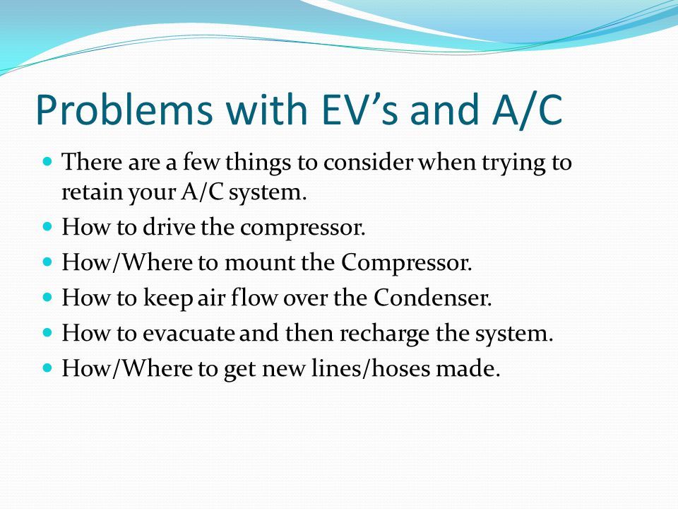 Problems with EVs and A/C There are a few things to consider when trying to retain your A/C system. How to drive the compressor. How/Where to mount th