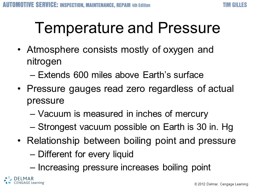 Temperature and Pressure Atmosphere consists mostly of oxygen and nitrogen –Extends 600 miles above Earths surface Pressure gauges read zero regardles