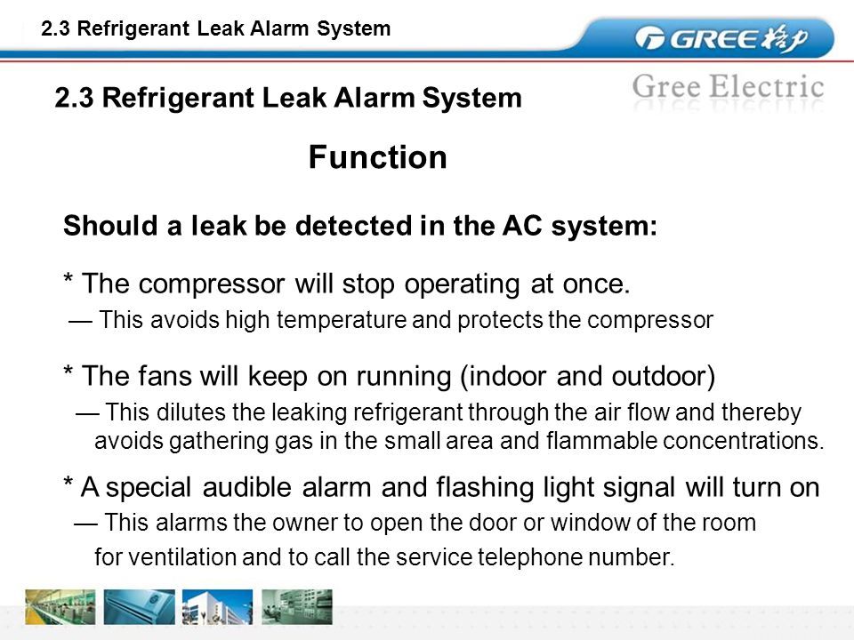 2.3 Refrigerant Leaking Alarm System As refrigerant leaks out, the performance of the system will drop The operating parameters of a leaking AC system are different compared to a normally functioning AC unit.