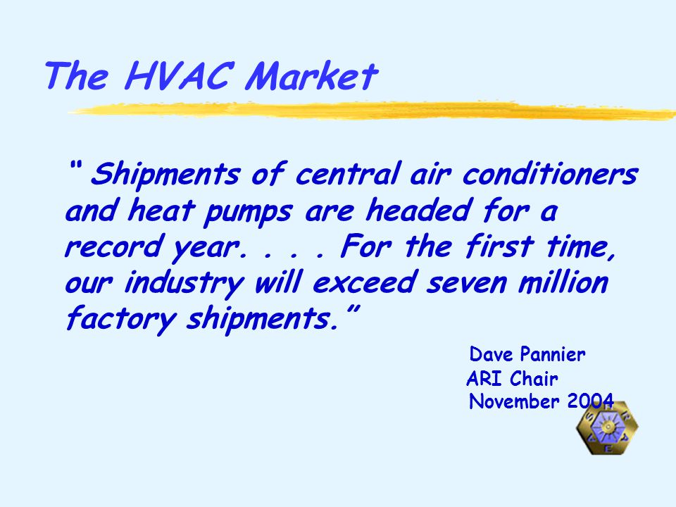 The HVAC Market Shipments of central air conditioners and heat pumps are headed for a record year....