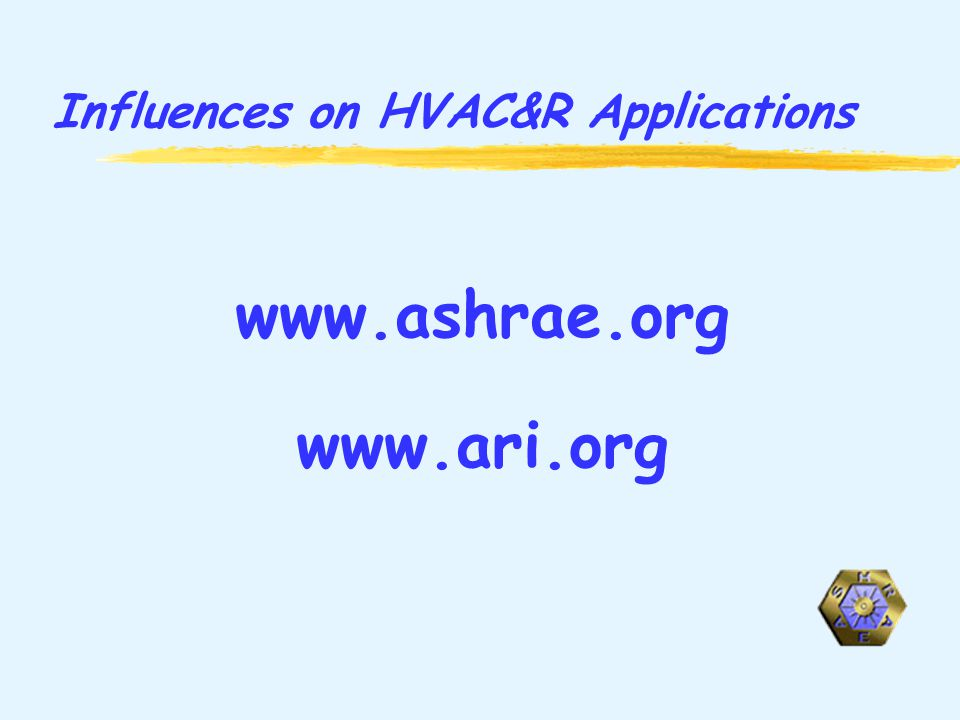 Influences on HVAC&R Applications www.ashrae.org www.ari.org