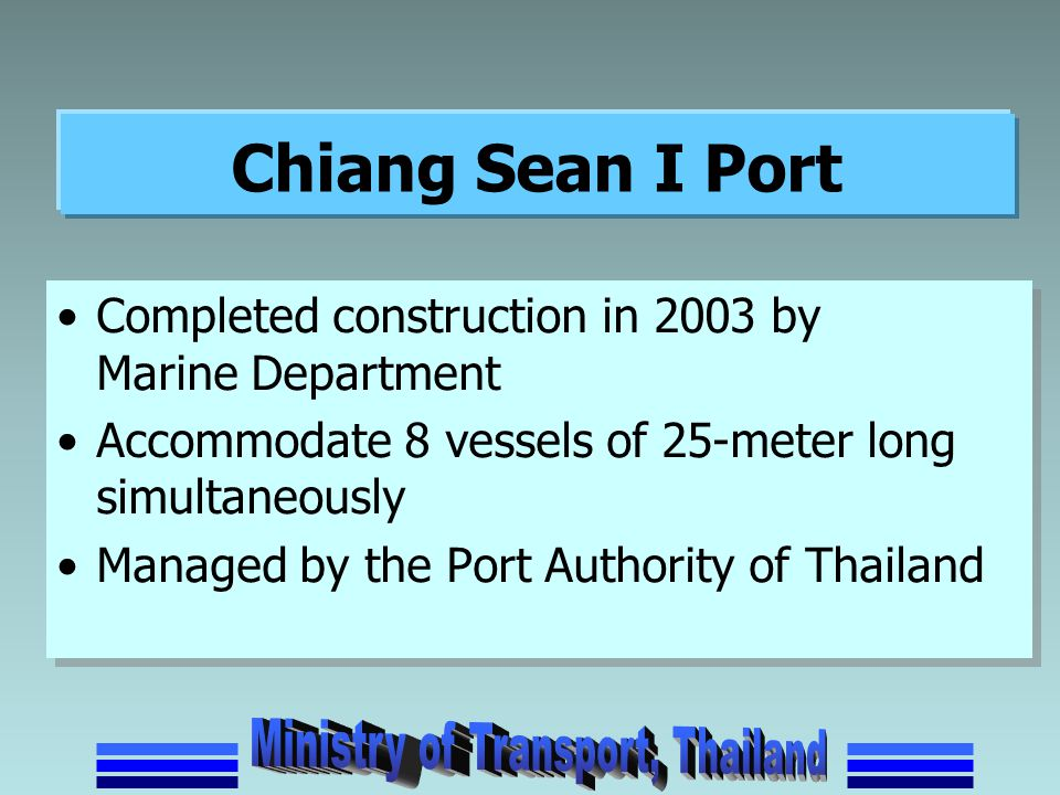 Chiang Sean I Port Completed construction in 2003 by Marine Department Accommodate 8 vessels of 25-meter long simultaneously Managed by the Port Autho