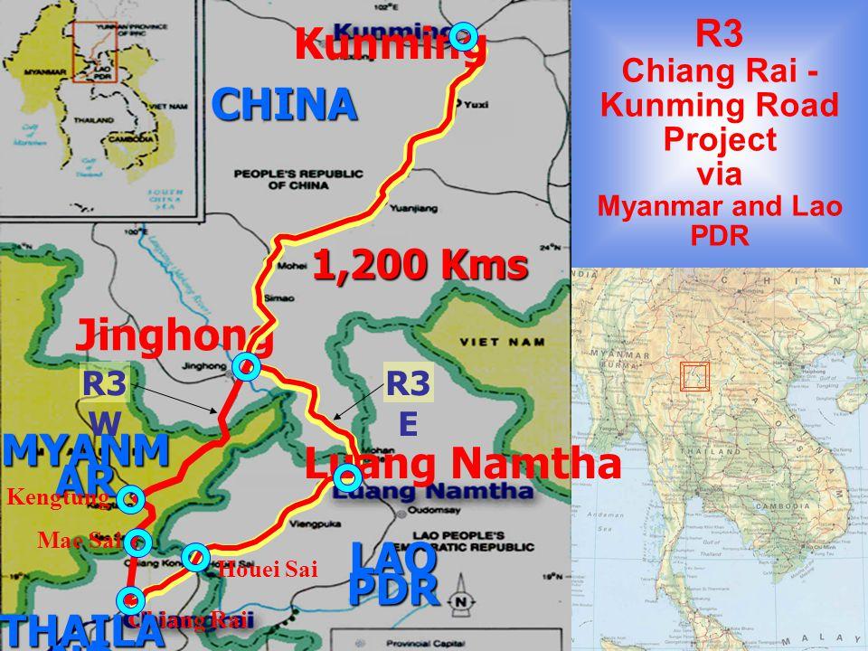 Jinghong 1,200 Kms R3 Chiang Rai - Kunming Road Project via Myanmar and Lao PDR Chiang Rai Luang Namtha Kunming THAILA ND LAO PDR CHINA MYANM AR R3 W Houei Sai Mae Sai Kengtung R3 E