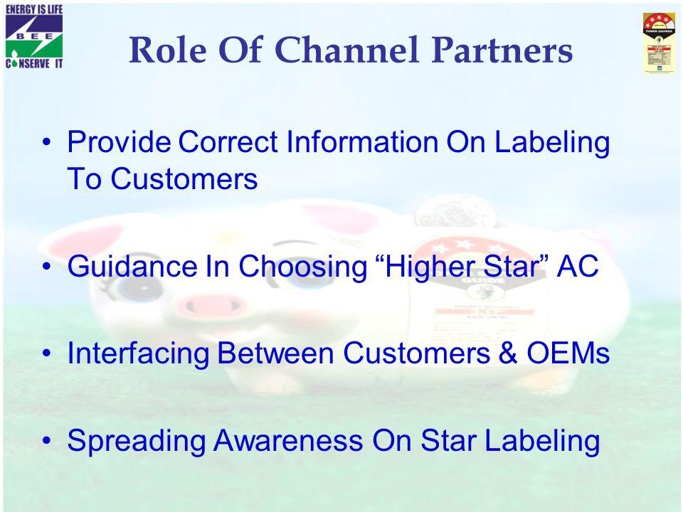 Role Of Channel Partners Provide Correct Information On Labeling To Customers Guidance In Choosing Higher Star AC Interfacing Between Customers & OEMs
