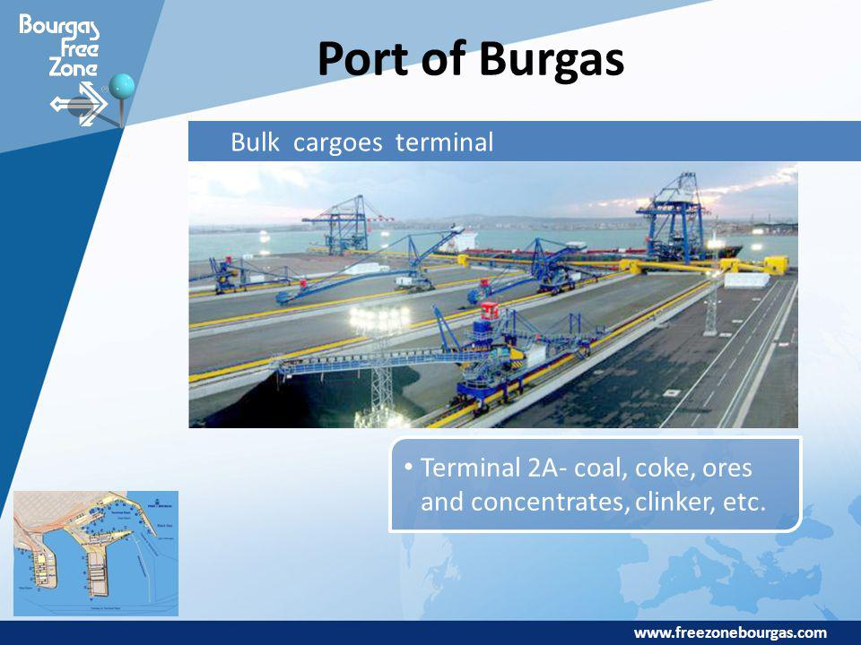 www.freezonebourgas.com Port of Burgas Bulk cargoes terminal Terminal 2A- coal, coke, ores and concentrates, clinker, etc.
