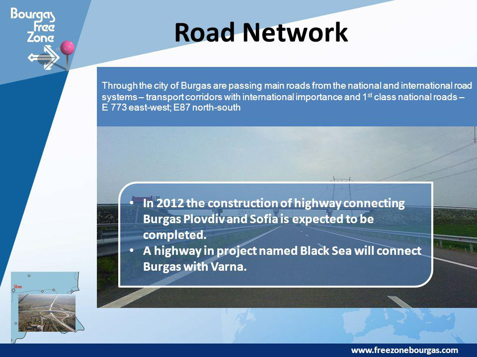 www.freezonebourgas.com Road Network Through the city of Burgas are passing main roads from the national and international road systems – transport co
