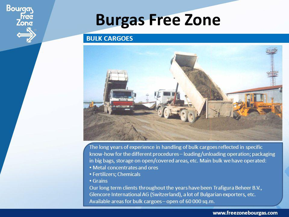 www.freezonebourgas.com Burgas Free Zone BULK CARGOES The long years of experience in handling of bulk cargoes reflected in specific know-how for the