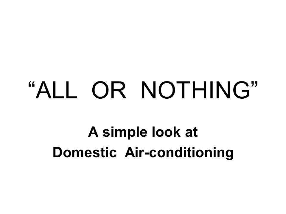 ALL OR NOTHING A simple look at Domestic Air-conditioning