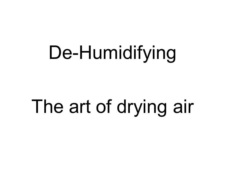 De-Humidifying The art of drying air