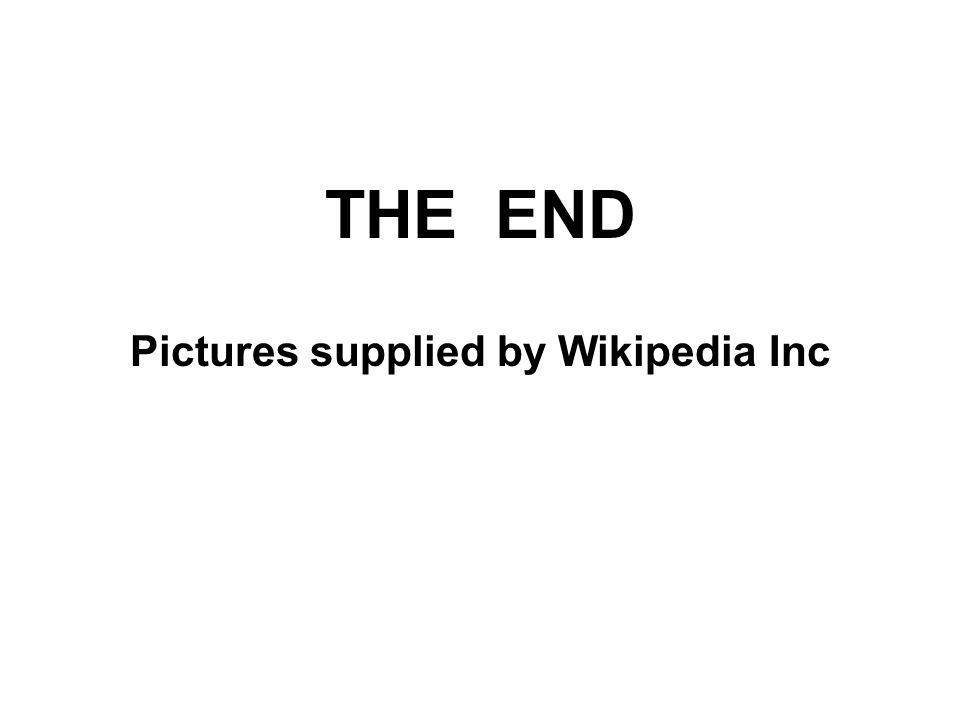 THE END Pictures supplied by Wikipedia Inc