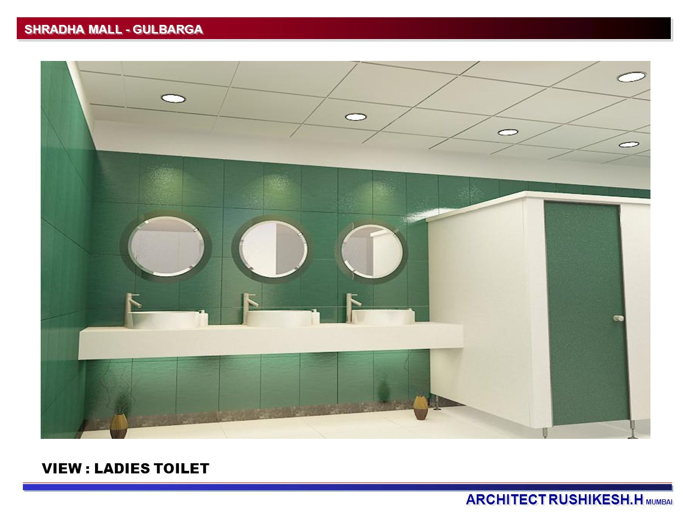 ARCHITECT RUSHIKESH.H MUMBAI SHRADHA MALL - GULBARGA VIEW : LADIES TOILET