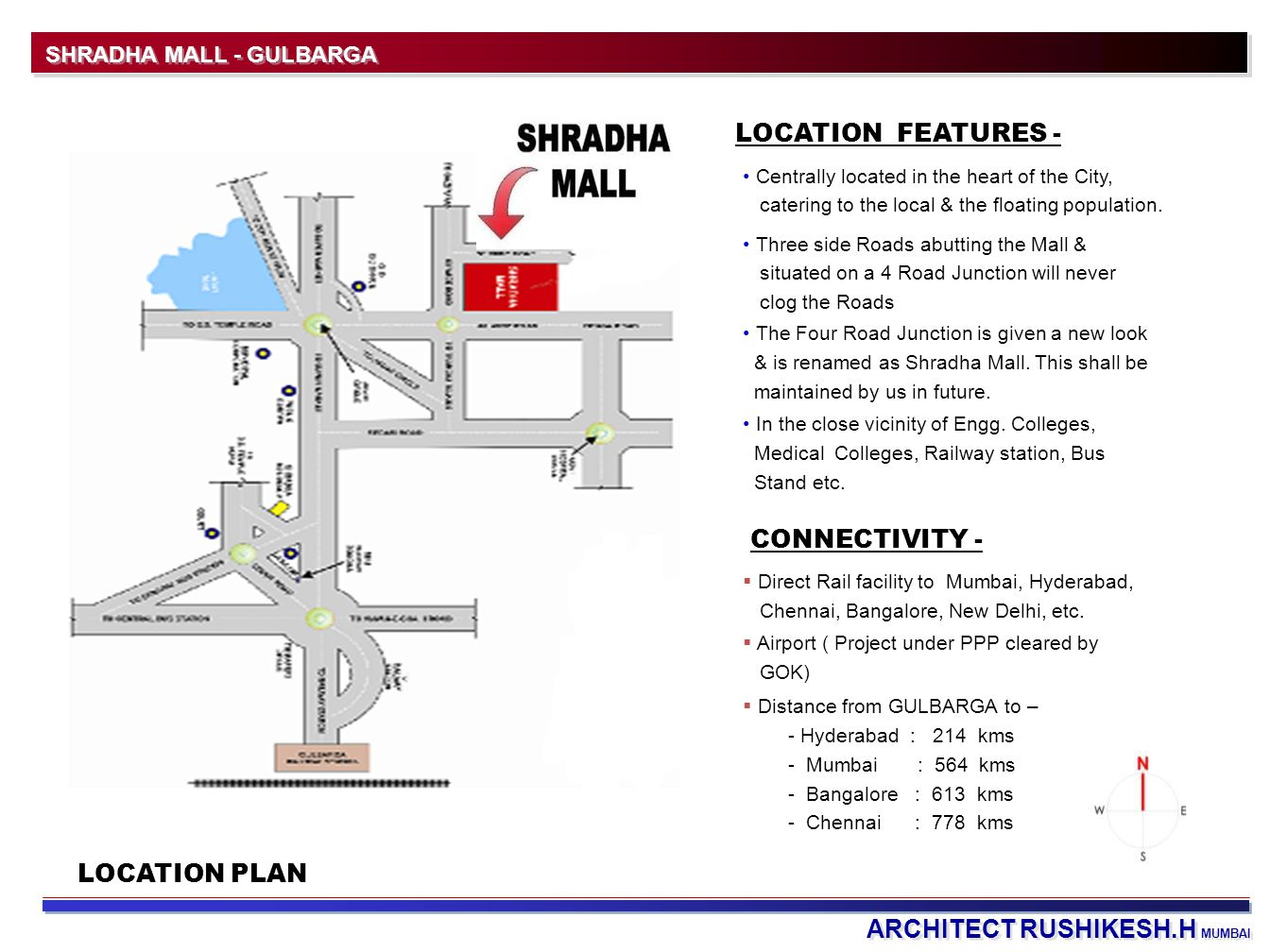 ARCHITECT RUSHIKESH.H MUMBAI SHRADHA MALL - GULBARGA LOCATION PLAN LOCATION FEATURES - Centrally located in the heart of the City, catering to the local & the floating population.