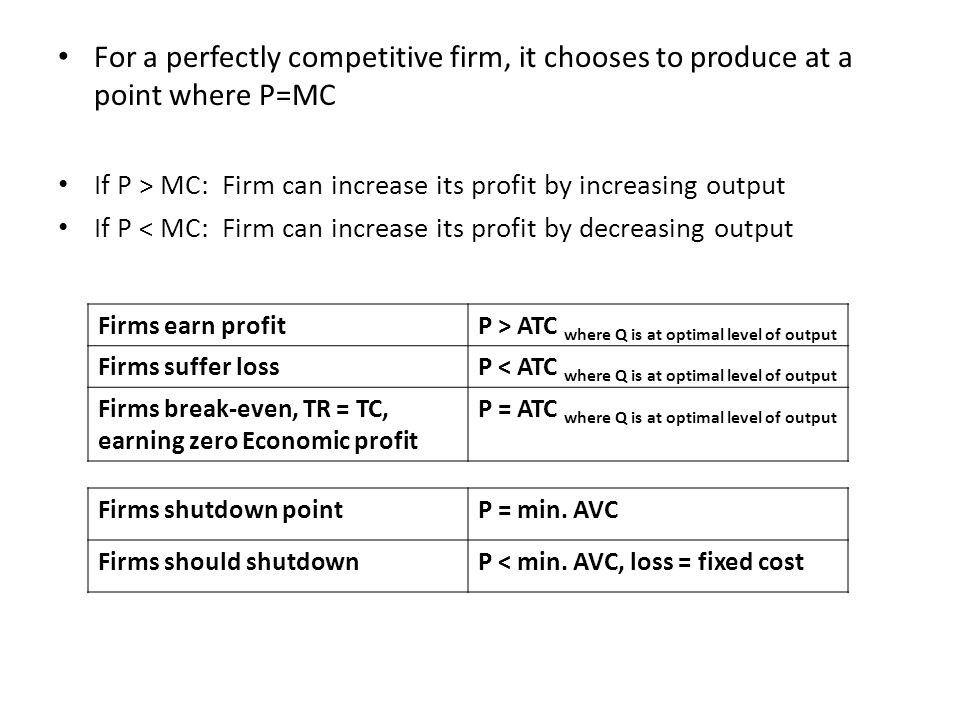 For a perfectly competitive firm, it chooses to produce at a point where P=MC If P > MC: Firm can increase its profit by increasing output If P < MC: