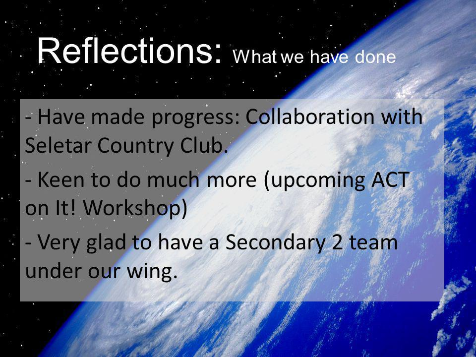 Reflections: What we have done - Have made progress: Collaboration with Seletar Country Club.
