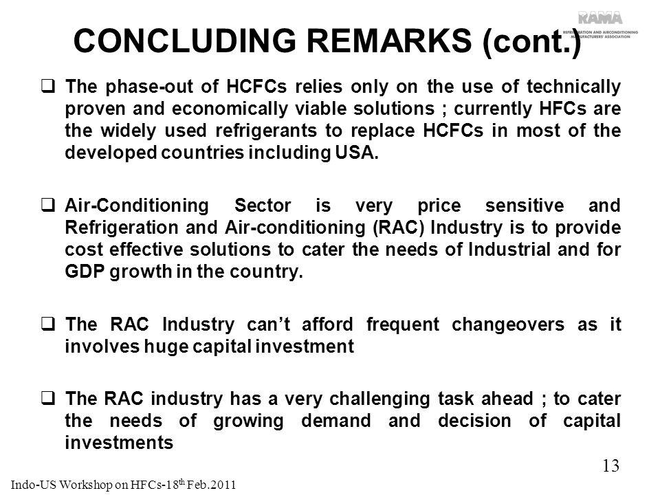 13 CONCLUDING REMARKS (cont.) The phase-out of HCFCs relies only on the use of technically proven and economically viable solutions ; currently HFCs a