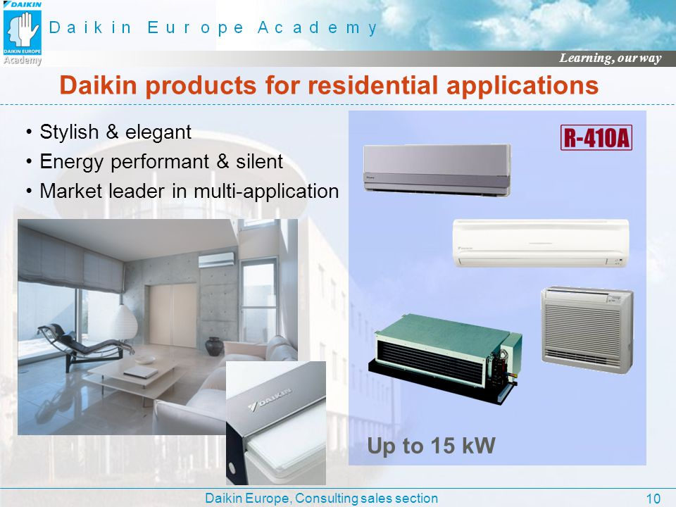 Daikin Europe, Consulting sales section Learning, our way 10 Daikin products for residential applications Stylish & elegant Energy performant & silent