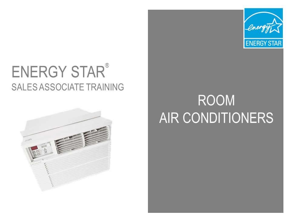 ROOM AIR CONDITIONERS ENERGY STAR ® SALES ASSOCIATE TRAINING