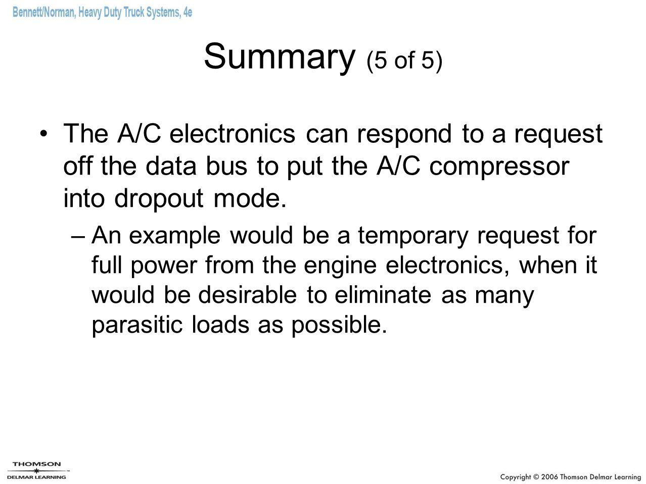Summary (5 of 5) The A/C electronics can respond to a request off the data bus to put the A/C compressor into dropout mode. –An example would be a tem