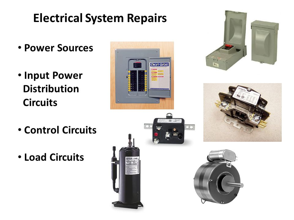 Electrical System Repairs Power Sources Input Power Distribution Circuits Control Circuits Load Circuits