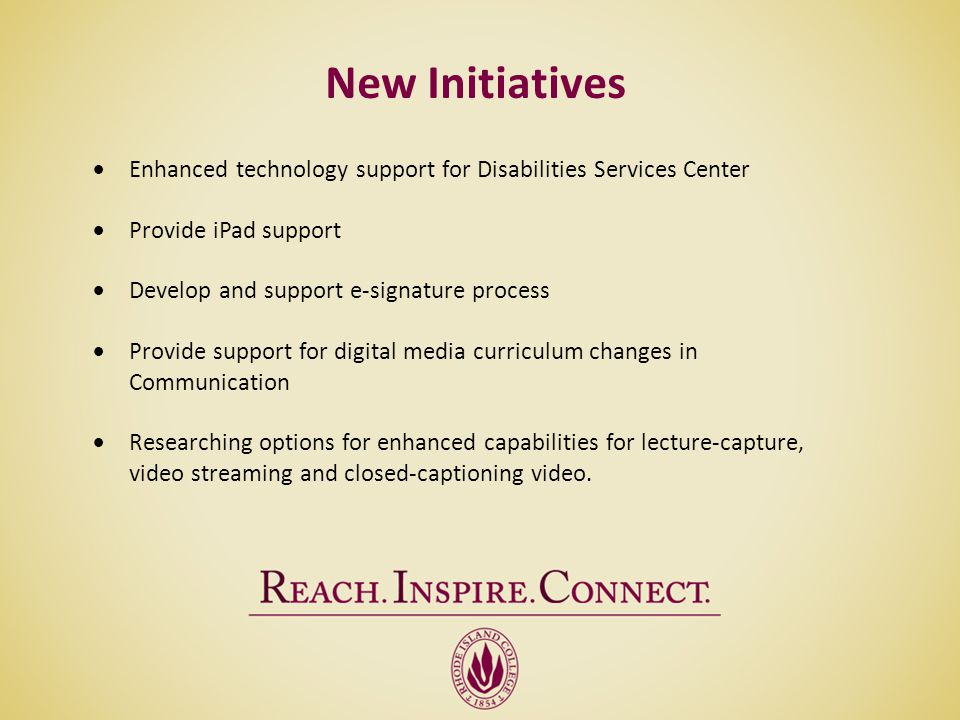 New Initiatives Enhanced technology support for Disabilities Services Center Provide iPad support Develop and support e-signature process Provide supp