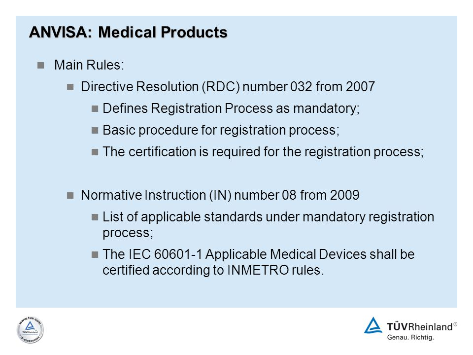 Main Rules: Directive Resolution (RDC) number 032 from 2007 Defines Registration Process as mandatory; Basic procedure for registration process; The c