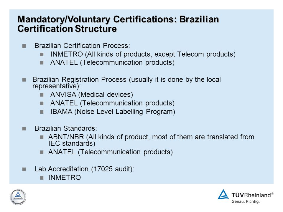 Mandatory/Voluntary Certifications: Brazilian Certification Structure Brazilian Certification Process: INMETRO (All kinds of products, except Telecom