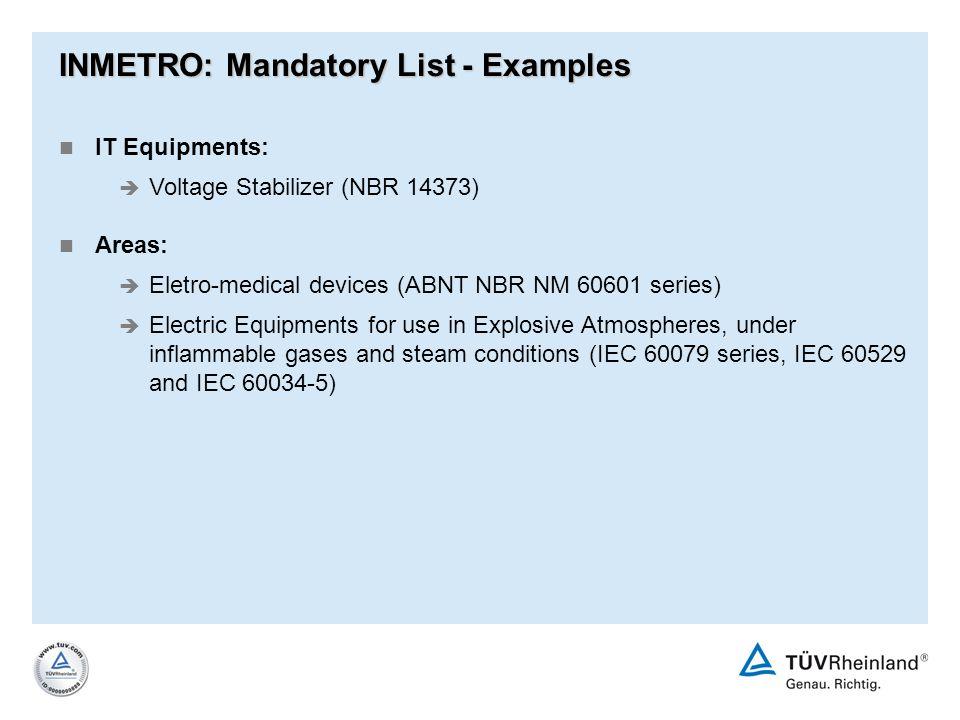 INMETRO: Mandatory List - Examples IT Equipments: è Voltage Stabilizer (NBR 14373) Areas: è Eletro-medical devices (ABNT NBR NM 60601 series) è Electr