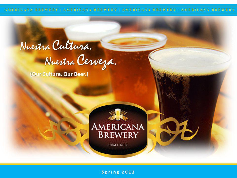 Presentation by: Jeff Atwood Spring 2012 Nuestra Cultura. (Our Culture. Our Beer.) Nuestra Cerveza.