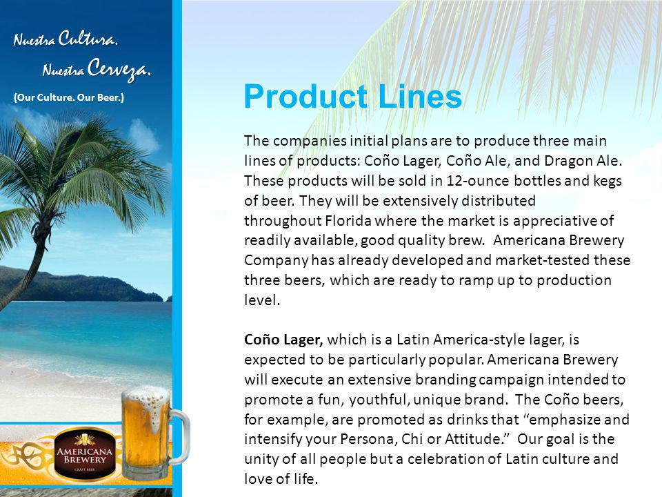 Product Lines The companies initial plans are to produce three main lines of products: Coño Lager, Coño Ale, and Dragon Ale.