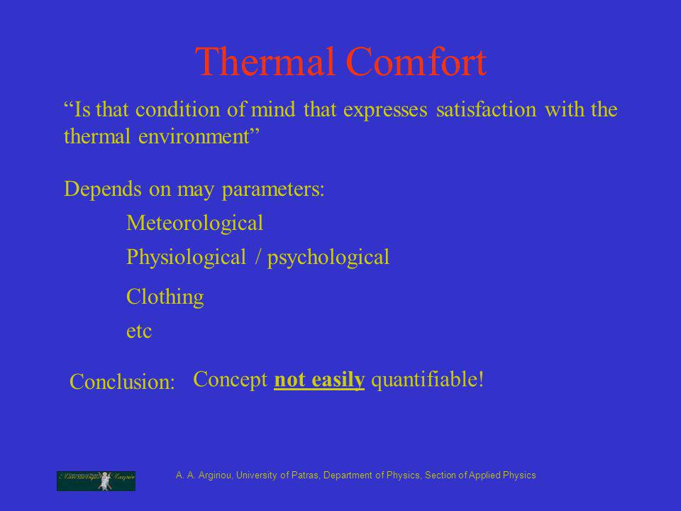 A. A. Argiriou, University of Patras, Department of Physics, Section of Applied Physics Thermal Comfort Is that condition of mind that expresses satis