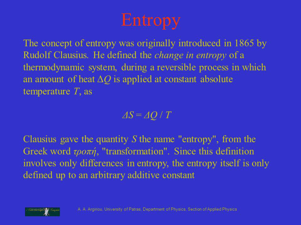 A. A. Argiriou, University of Patras, Department of Physics, Section of Applied Physics Entropy The concept of entropy was originally introduced in 18
