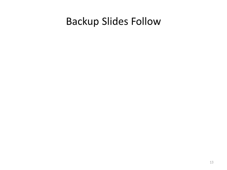 Backup Slides Follow 13