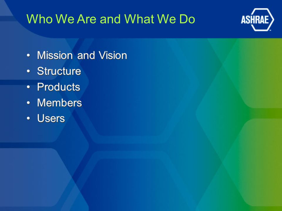 Who We Are and What We Do Mission and Vision Structure Products Members Users Mission and Vision Structure Products Members Users