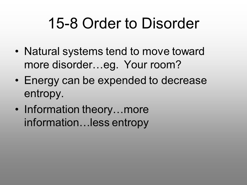 15-8 Order to Disorder Natural systems tend to move toward more disorder…eg.