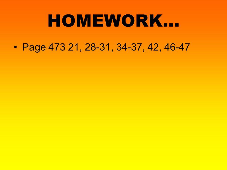 HOMEWORK… Page 473 21, 28-31, 34-37, 42, 46-47