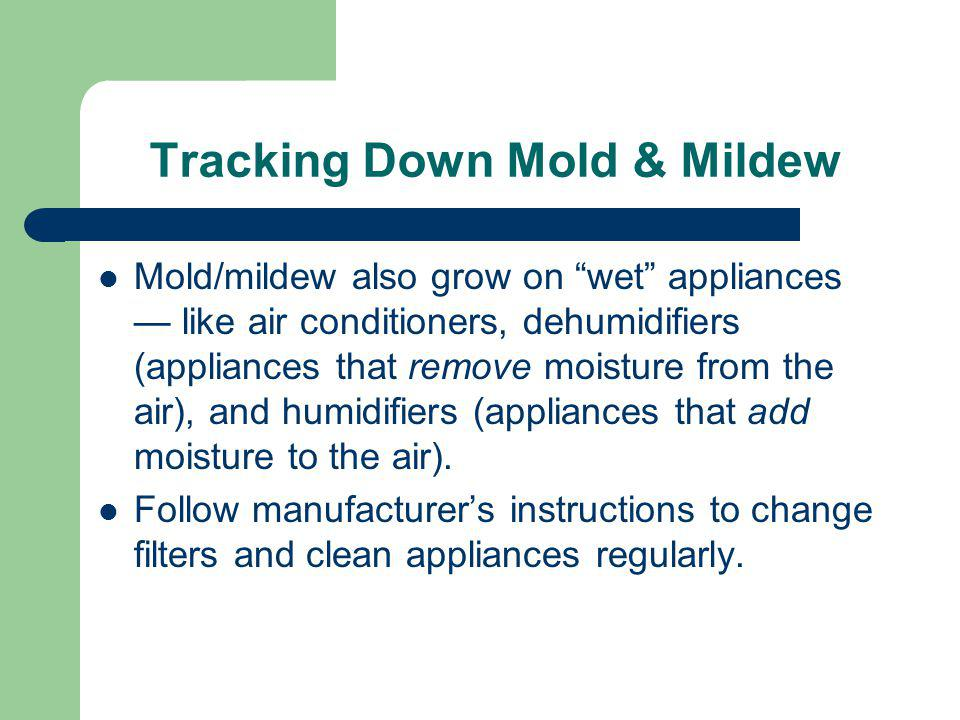 Tracking Down Mold & Mildew Mold/mildew also grow on wet appliances like air conditioners, dehumidifiers (appliances that remove moisture from the air), and humidifiers (appliances that add moisture to the air).